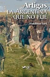Libro Artigas  La Argentina Que No Fue