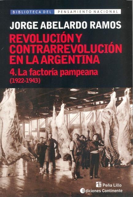 Papel Revolucion Y Contrarrevolucion En La Argentina 4 - La Factoria Pampeana (1922-1943)