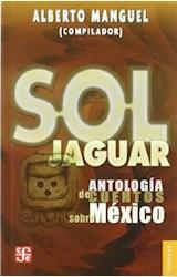 Papel SOL JAGUAR. ANTOLOGIA DE CUENTOS SOBRE MEXICO