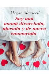 E-book Soy una mamá divorciada, alocada y de nuevo enamorada