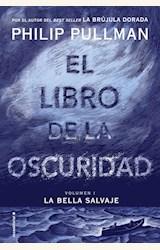 Papel EL LIBRO DE LA OSCURIDAD. VOLUMEN 1: LA BELLA SALVAJE