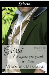 E-book Gabriel, el esposo que quería ser digno (Trilogía Ducado de Mildre 3)