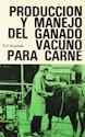 Libro Produccion Y Manejo Del Ganado Vacuno Para Carne