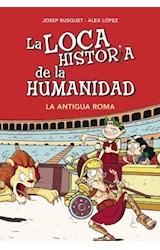 E-book La Antigua Roma (La loca historia de la humanidad 2)