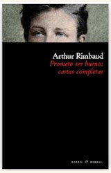 Papel PROMETO SER BUENO: CARTAS COMPLETAS ARTHUR RIMBAUD
