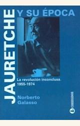 Papel JAURETCHE Y SU EPOCA. LA REVOLUCION INCONCLUSA. 1955-1974