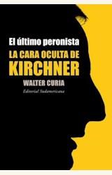 Papel ULTIMO PERONISTA, EL. LA CARA OCULTA DE KIRCHNER