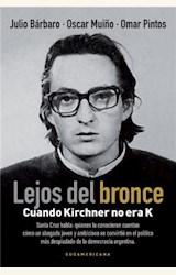 Papel LEJOS DEL BRONCE, CUANDO KIRCHNER NO ERA K