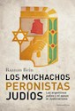 Libro Los Muchachos Peronistas Judios