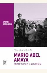 Papel MARIO ABEL AMAYA ENTRE TOSCO Y ALFONSÍN