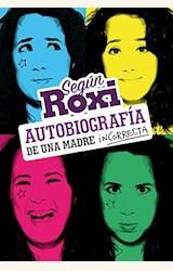 Papel SEGUN ROXI, AUTOBIOGRAFIA DE UNA MADRE INCORRECTA