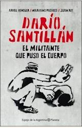 Papel DARIO SANTILLAN. EL MILITANTE QUE PUSO EL CUERPO