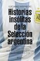 Libro Historias Insolitas De La Seleccion Argentina