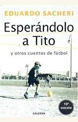 Papel ESPERANDOLO A TITO Y OTROS CUENTOS DE FUTBOL 10/06
