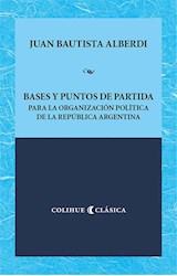 Papel BASES Y PUNTOS DE PARTIDA PARA LA ORGANIZACIÓN POLÍTICA DE LA REPÚBLICA ARGENTINA