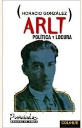 Papel ARLT POLITICA Y LOCURA