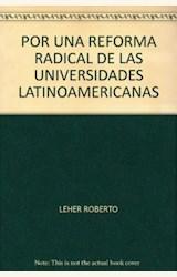 Papel POR UNA REFORMA RADICAL DE LAS UNIVERSIDADES LATINOAMERICANAS