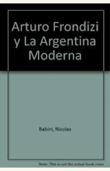 Papel ARTURO FRONDIZI Y LA ARGENTINA MODERNA LA FORJA DE UNA ILUSI