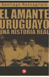 Papel EL AMANTE URUGUAYO UNA HISTORIA REAL