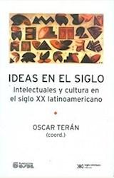 Papel IDEAS EN EL SIGLO. INTELECTUALES Y CULTURA EN EL SIGLO XX LATINOAMERICANO