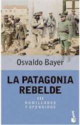 Papel PATAGONIA REBELDE, LA III HUMILLADOS Y OFENDIDOS (BOOKET)