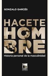 Papel HACETE HOMBRE. HISTORIA PERSONAL DE LA MASCULINIDAD