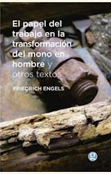 Papel EL PAPEL DEL TRABAJO EN LA TRANSFORMACION DEL MONO EN HOMBRE Y OTROS TEXTOS