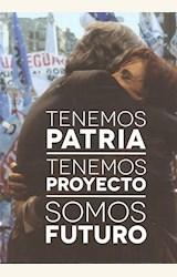Papel TENEMOS PATRIA, TENEMOS PROYECTO. SOMOS FUTURO