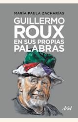 Papel GUILLERMO ROUX EN SUS PROPIAS PALABRAS