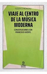 Papel VIAJE AL CENTRO DE LA MÚSICA MODERNA.CONVERSACIONES CONFRANCISCO KRÖPFL
