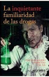 Papel LA INQUIETANTE FAMILIARIDAD DE LAS DROGAS