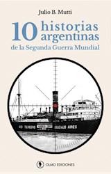 Papel 10 HISTORIAS ARGENTINAS DE LA SEGUNDA GUERRA MUNDIAL