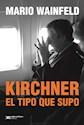 Libro Kirchner  El Tipo Que Supo