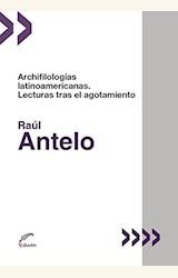 Papel ARCHIFILOLOGÍAS LATINOAMERICANAS. LECTURAS TRAS EL AGOTAMIENTO
