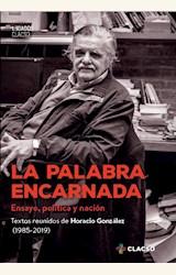 Papel LA PALABRA ENCARNADA. ENSAYO, POLÍTICA Y NACIÓN. TEXTOS REUNIDOS DE HORACIO GONZÁLEZ (1985-2019)