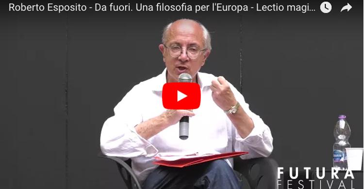 Anticipo: Roberto Esposito - Da fuori. Una filosofia per l'Europa - Lectio magistralis - FUTURA FESTIVAL 2016