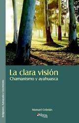 La clara visión. Chamanismo y ayahuasca