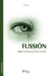 Fussión. Libro I. El despertar de los sentidos