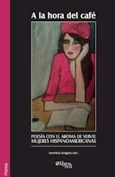 A la hora del café. Poesía con el aroma de veinte mujeres hispanoamericanas