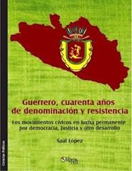 Guerrero, cuarenta años de dominación y resistencia. Los movimientos cívicos en lucha permanente por democracia, justicia y otro desarrollo
