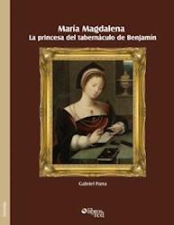 María Magdalena. La princesa del tabernáculo de Benjamín