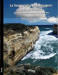 La burguesita, el mensajero y la guerrillera. Amores y odios en el Chile de 1970 a 1973