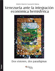 Venezuela ante la integración económica hemisférica. Dos visiones, dos paradigmas
