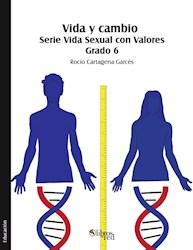 Vida y cambio. Serie Vida Sexual con Valores. Grado 6