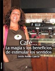 Café... La magia y los beneficios de estimular los sentidos