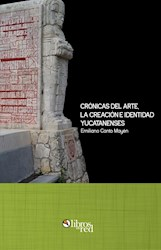 Crónicas del arte, la creación e identidad yucatanenses
