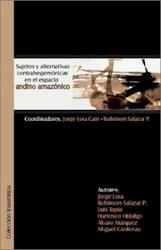 Sujetos y alternativas contrahegemónicas en el espacio andino amazónico