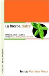 La hierba dulce. Historia, usos y cultivo de la Stevia Rebaudiana Bertoni