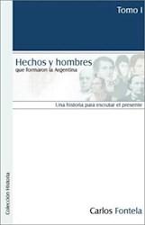 Hechos y hombres que formaron la Argentina. Una historia para escrutar el presente Tomo I