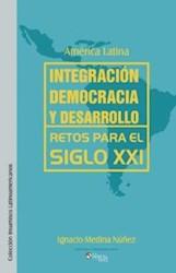 América Latina: integración, democracia y desarrollo. Retos para el siglo XXI
